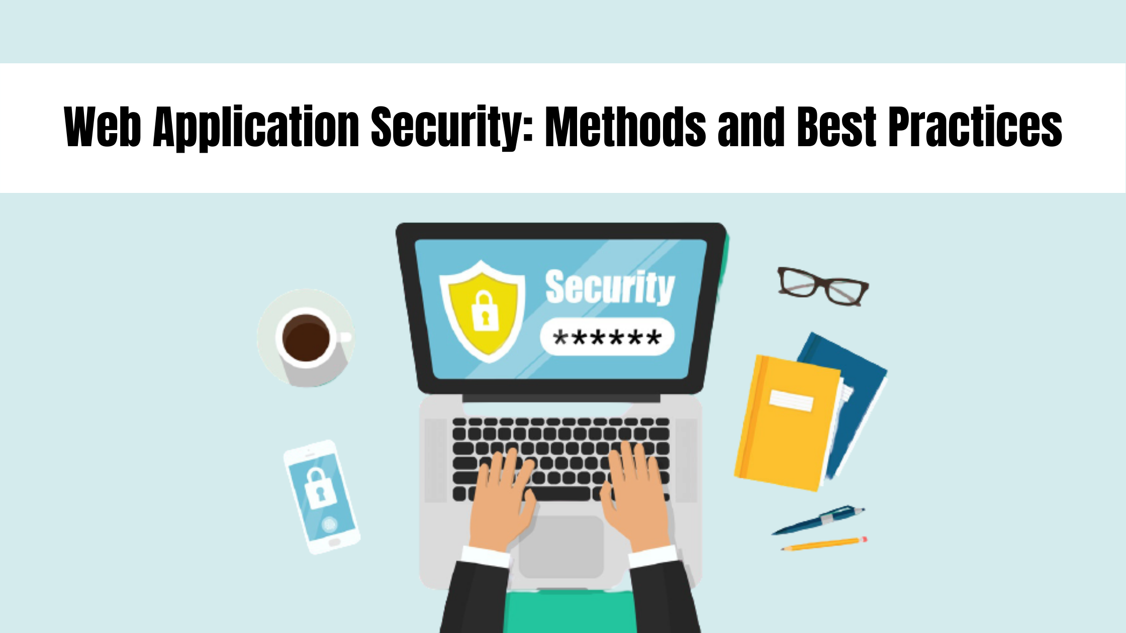 Web Application Security: Methods and Best Practices
