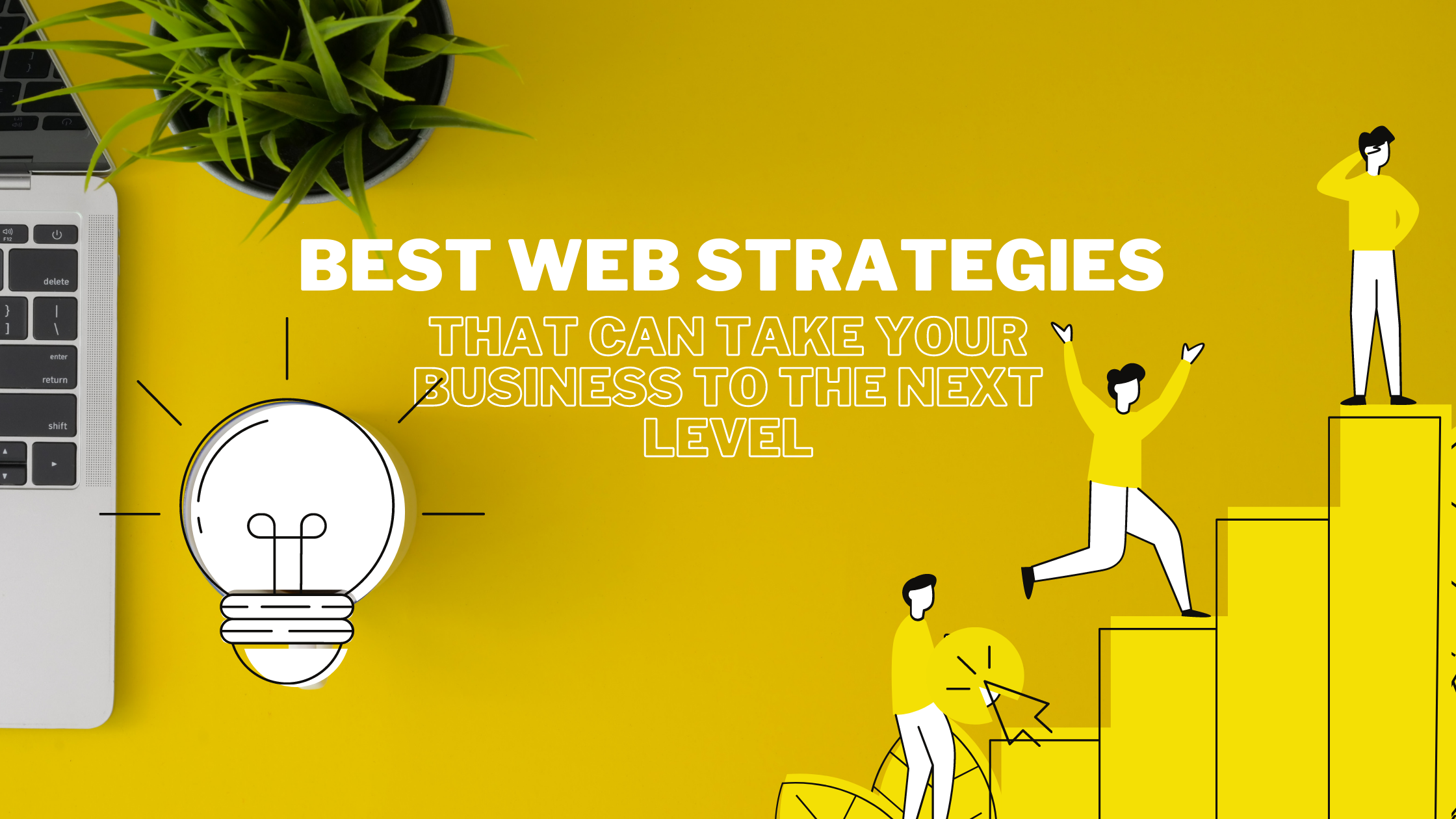 Best web strategies that can take your business to the next level